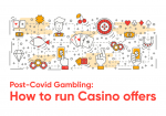 Gambling in Post-Covid times: How to run Casino offers
